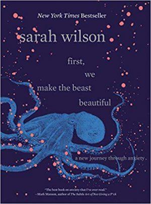 First We Make the Beast Beautiful by Sarah Wilson